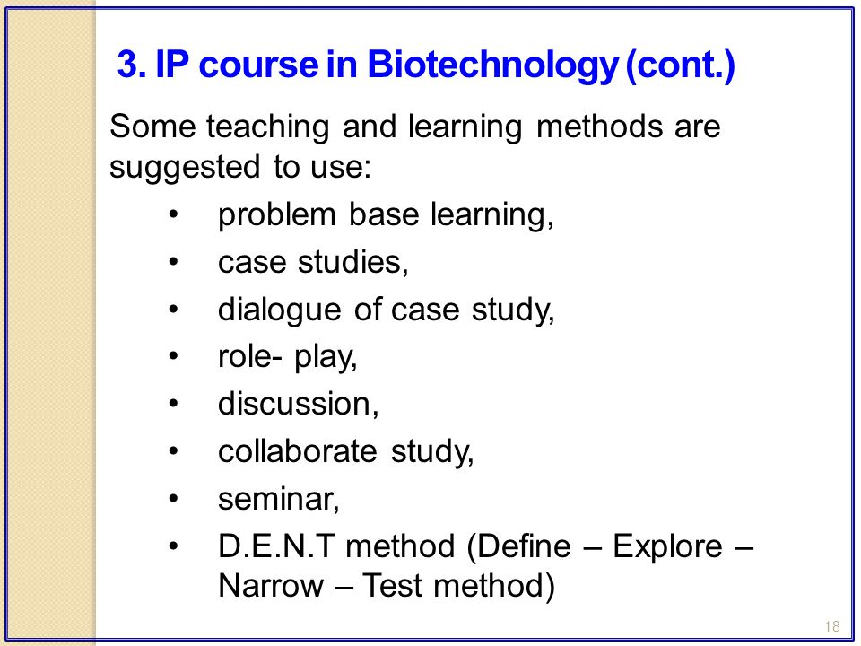 18 Some teaching and learning methods are suggested to use: problem base learning, case studies, dialogue of case study, role- play, discussion, colla