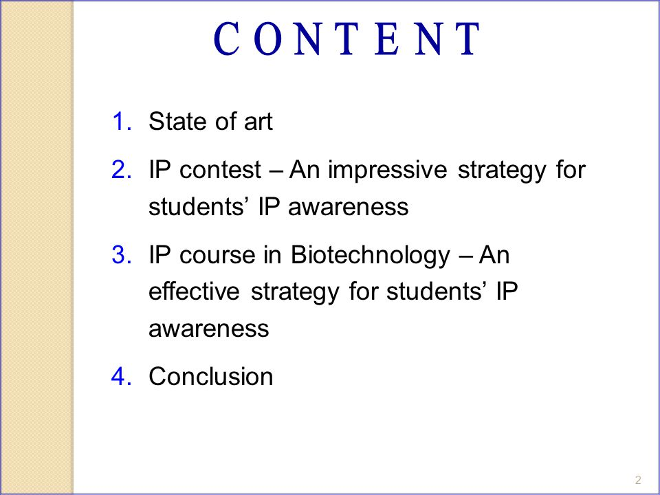2 1.State of art 2.IP contest – An impressive strategy for students' IP awareness 3.IP course in Biotechnology – An effective strategy for students' IP awareness 4.Conclusion