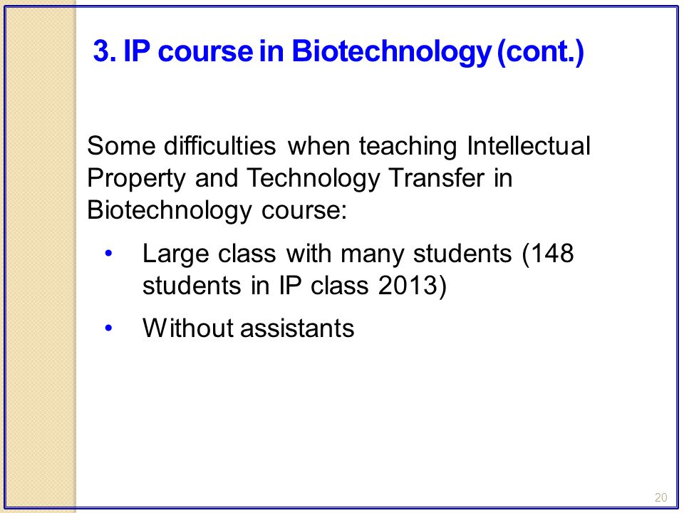 20 Some difficulties when teaching Intellectual Property and Technology Transfer in Biotechnology course: Large class with many students (148 students