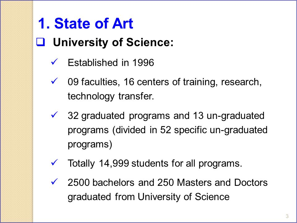 3  University of Science: Established in 1996 09 faculties, 16 centers of training, research, technology transfer.