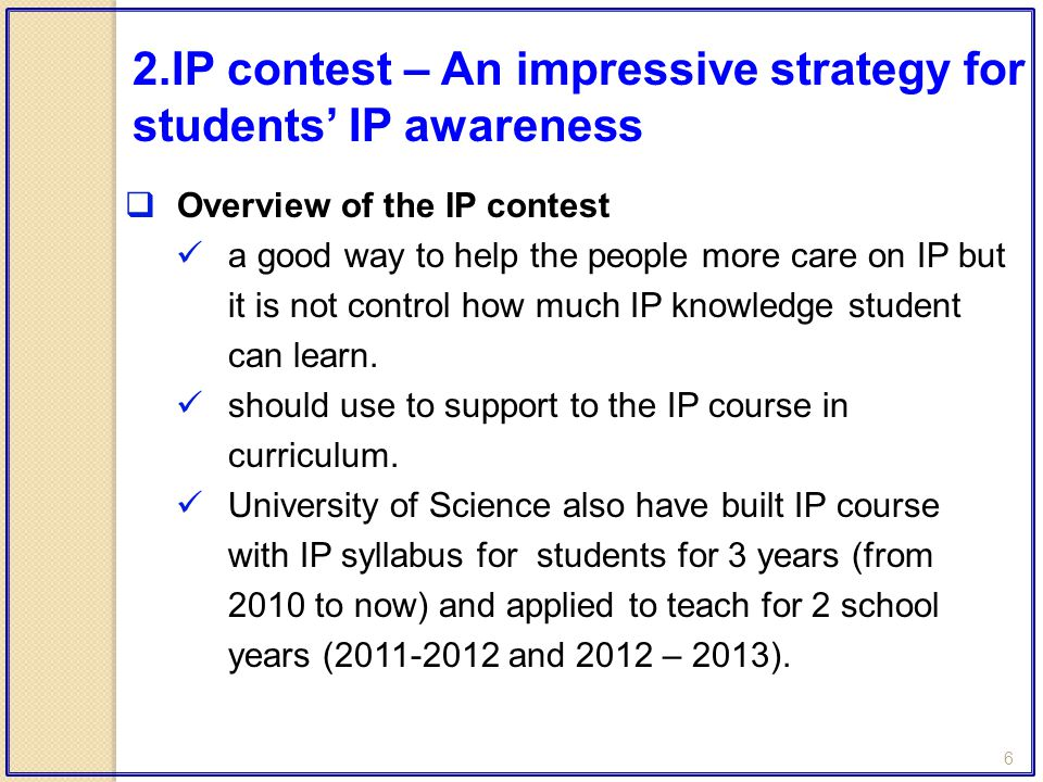 6  Overview of the IP contest a good way to help the people more care on IP but it is not control how much IP knowledge student can learn.