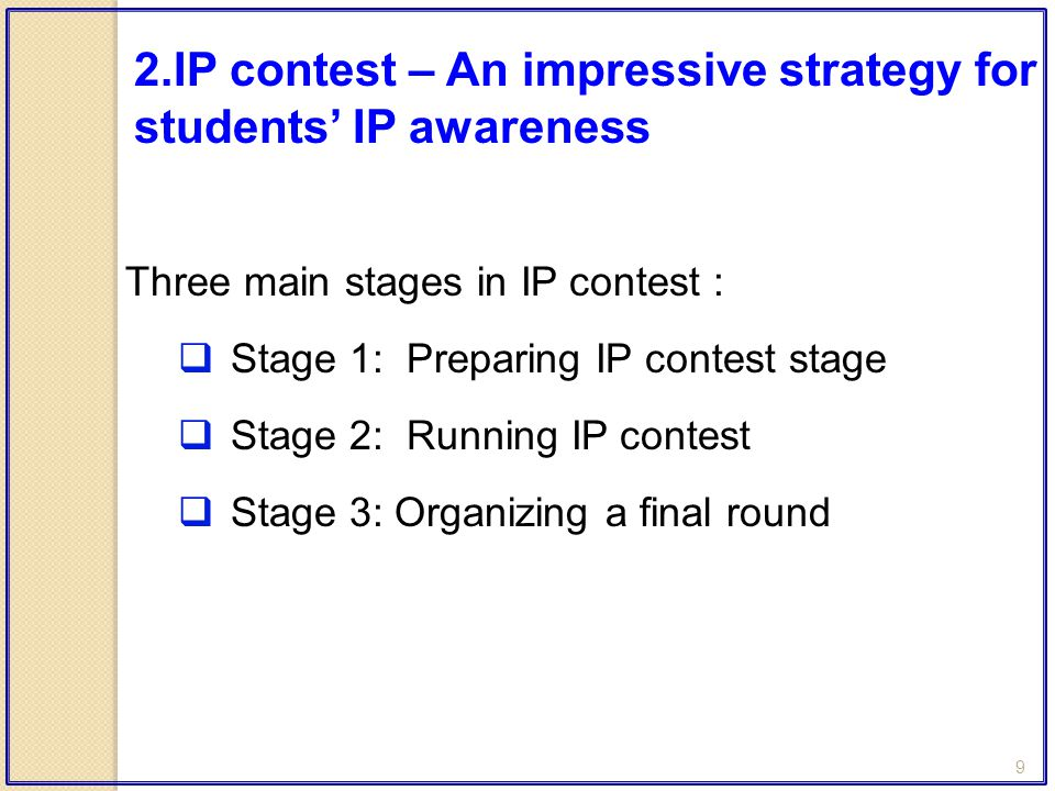 9 Three main stages in IP contest :  Stage 1: Preparing IP contest stage  Stage 2: Running IP contest  Stage 3: Organizing a final round 2.IP conte