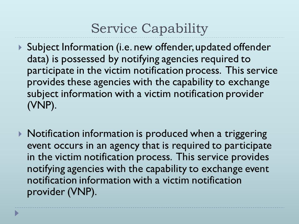 Service Capability  Subject Information (i.e. new offender, updated offender data) is possessed by notifying agencies required to participate in the