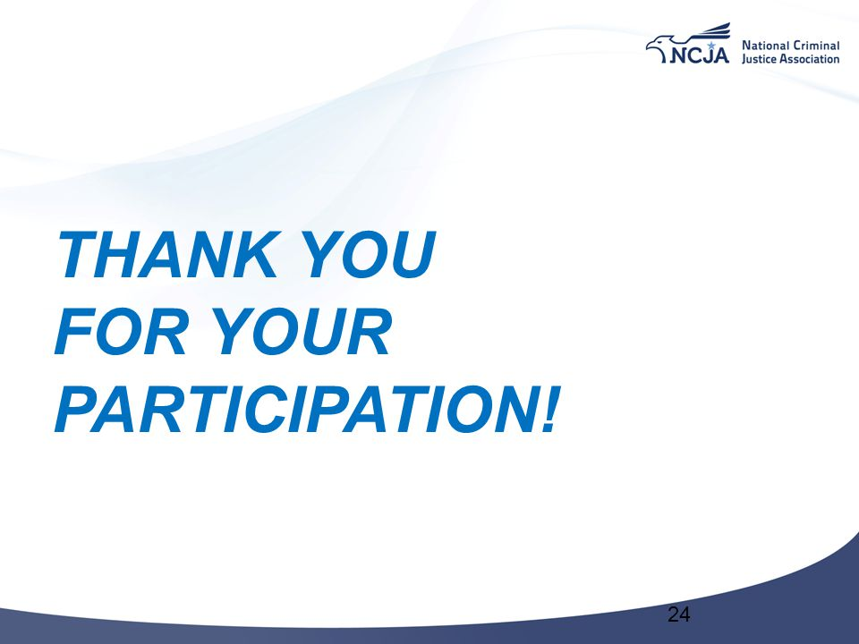 THANK YOU FOR YOUR PARTICIPATION! 24
