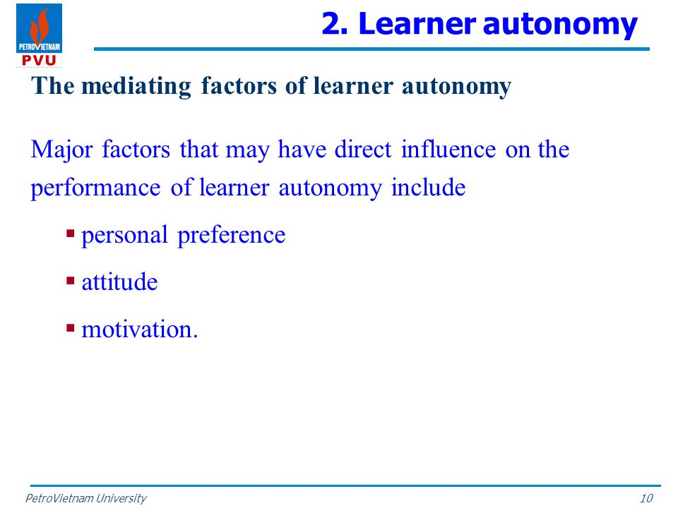 PetroVietnam University 2. Learner autonomy The mediating factors of learner autonomy Major factors that may have direct influence on the performance