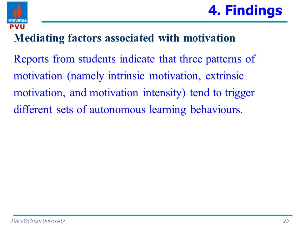 PetroVietnam University 4. Findings Mediating factors associated with motivation Reports from students indicate that three patterns of motivation (nam