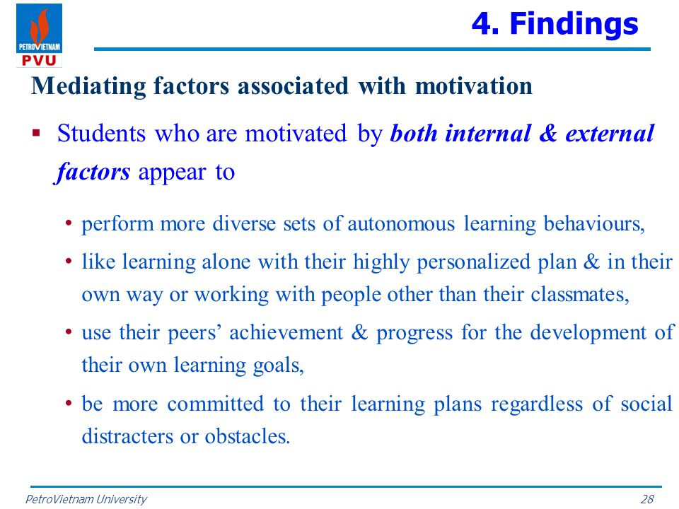 PetroVietnam University 4. Findings Mediating factors associated with motivation  Students who are motivated by both internal & external factors appe