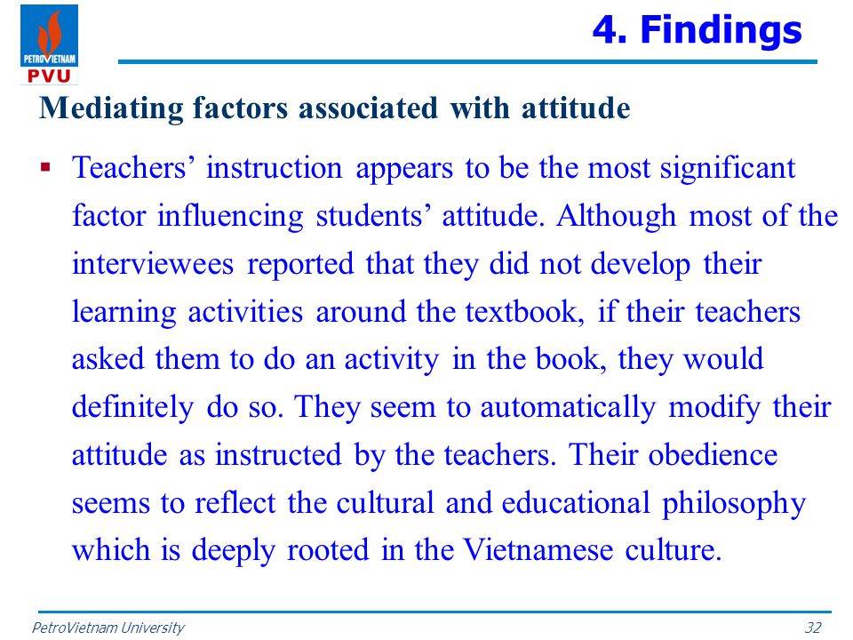 PetroVietnam University 4. Findings Mediating factors associated with attitude  Teachers' instruction appears to be the most significant factor influ