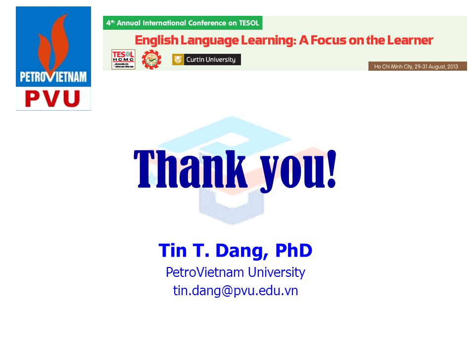 Thank you! Tin T. Dang, PhD PetroVietnam University tin.dang@pvu.edu.vn