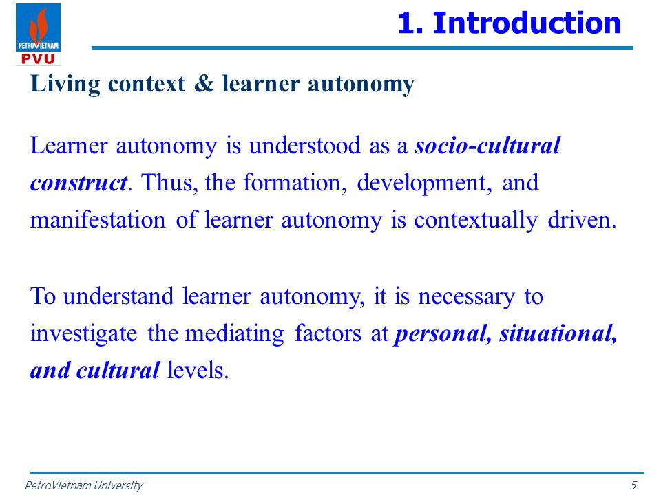 PetroVietnam University 1. Introduction Living context & learner autonomy Learner autonomy is understood as a socio-cultural construct. Thus, the form