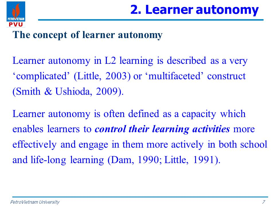 PetroVietnam University 2. Learner autonomy The concept of learner autonomy Learner autonomy in L2 learning is described as a very 'complicated' (Litt