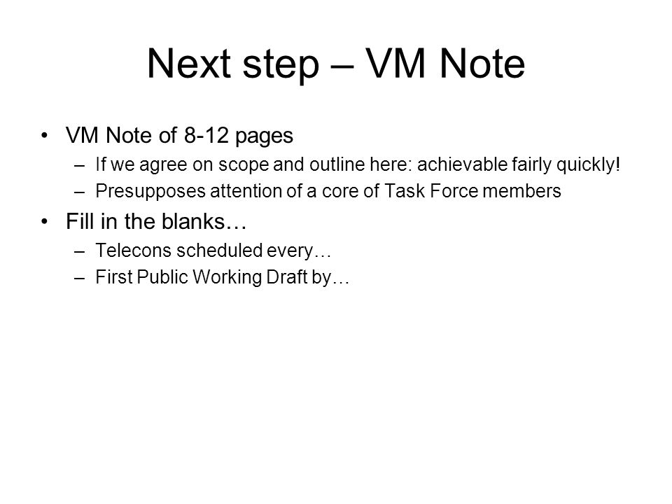 Next step – VM Note VM Note of 8-12 pages –If we agree on scope and outline here: achievable fairly quickly.