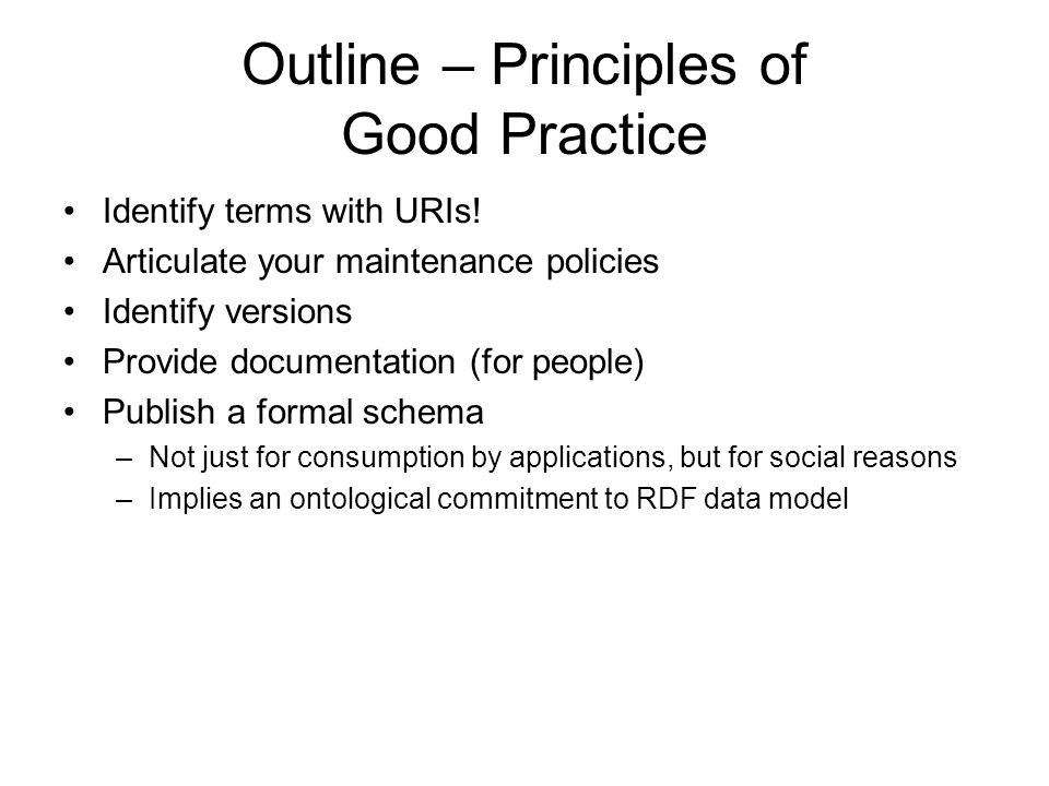 Outline – Principles of Good Practice Identify terms with URIs.