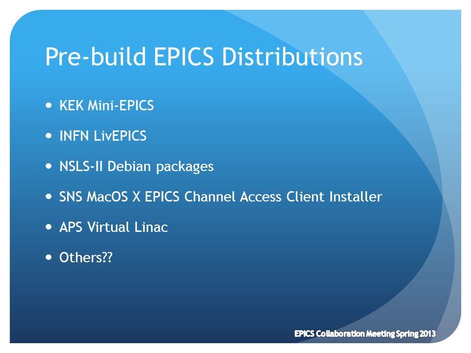 Pre-build EPICS Distributions KEK Mini-EPICS INFN LivEPICS NSLS-II Debian packages SNS MacOS X EPICS Channel Access Client Installer APS Virtual Linac