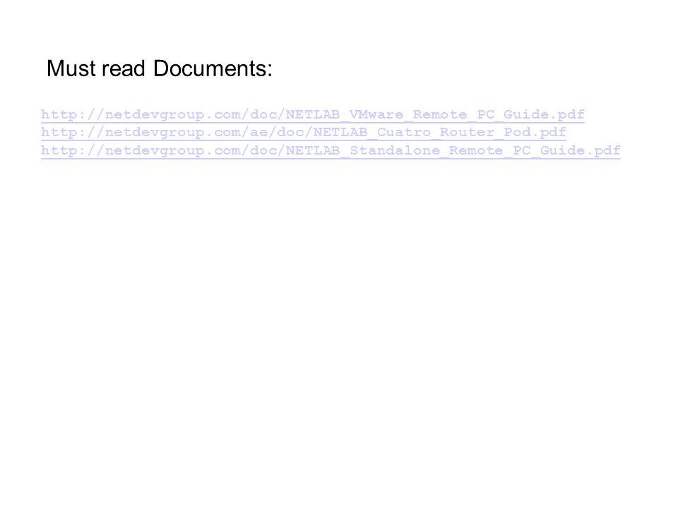 http://netdevgroup.com/doc/NETLAB_VMware_Remote_PC_Guide.pdf http://netdevgroup.com/ae/doc/NETLAB_Cuatro_Router_Pod.pdf http://netdevgroup.com/doc/NETLAB_Standalone_Remote_PC_Guide.pdf Must read Documents: