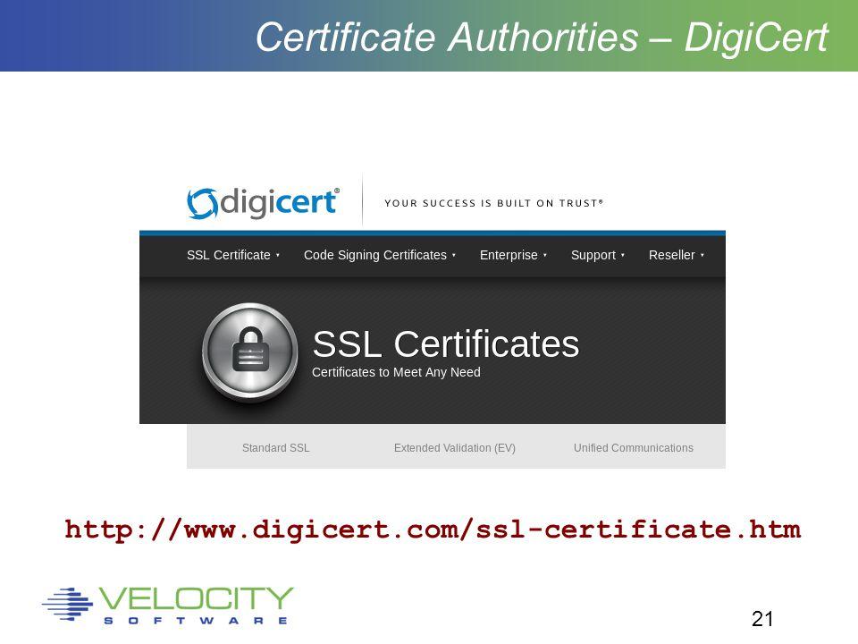 21 Certificate Authorities – DigiCert http://www.digicert.com/ssl-certificate.htm