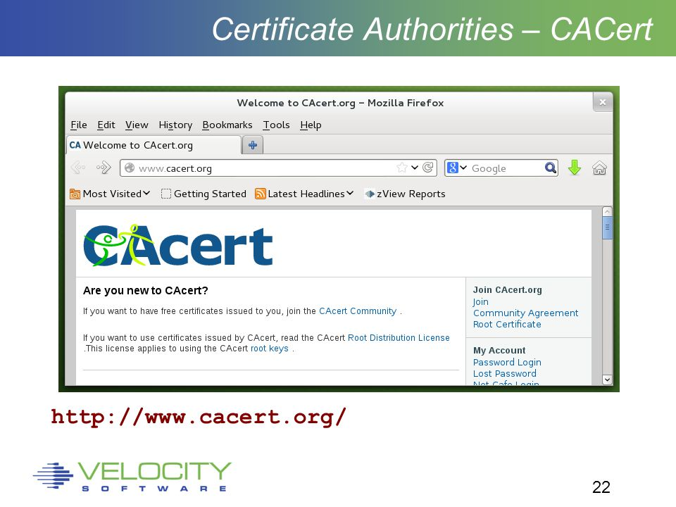 22 Certificate Authorities – CACert http://www.cacert.org/
