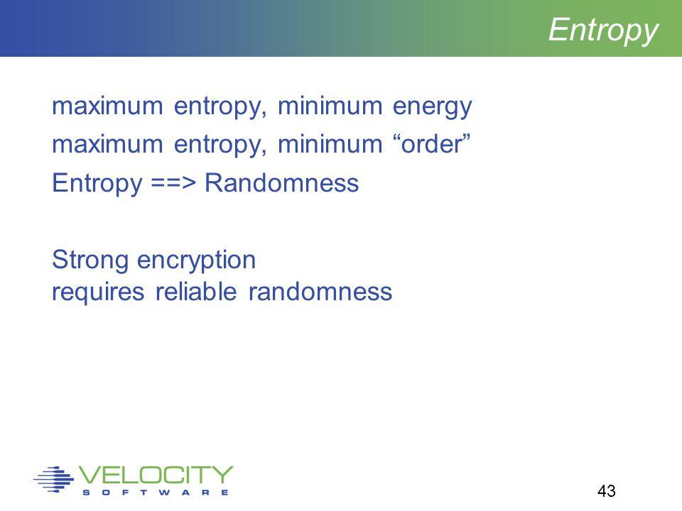 43 Entropy maximum entropy, minimum energy maximum entropy, minimum order Entropy ==> Randomness Strong encryption requires reliable randomness