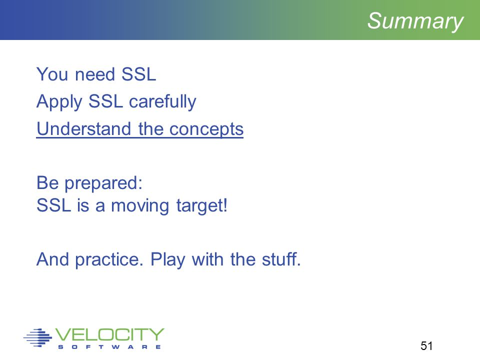 51 Summary You need SSL Apply SSL carefully Understand the concepts Be prepared: SSL is a moving target.