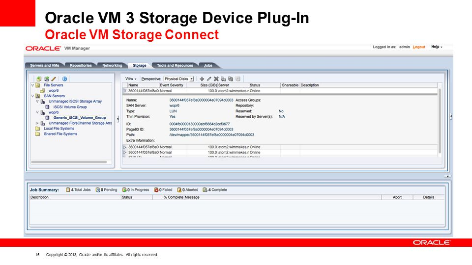 16 Copyright © 2013, Oracle and/or its affiliates. All rights reserved. Oracle VM 3 Storage Device Plug-In Oracle VM Storage Connect