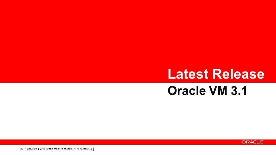 26Copyright © 2013, Oracle and/or its affiliates. All rights reserved. Latest Release Oracle VM 3.1