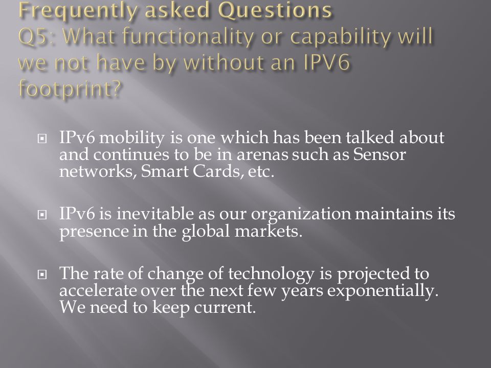  IPv6 mobility is one which has been talked about and continues to be in arenas such as Sensor networks, Smart Cards, etc.