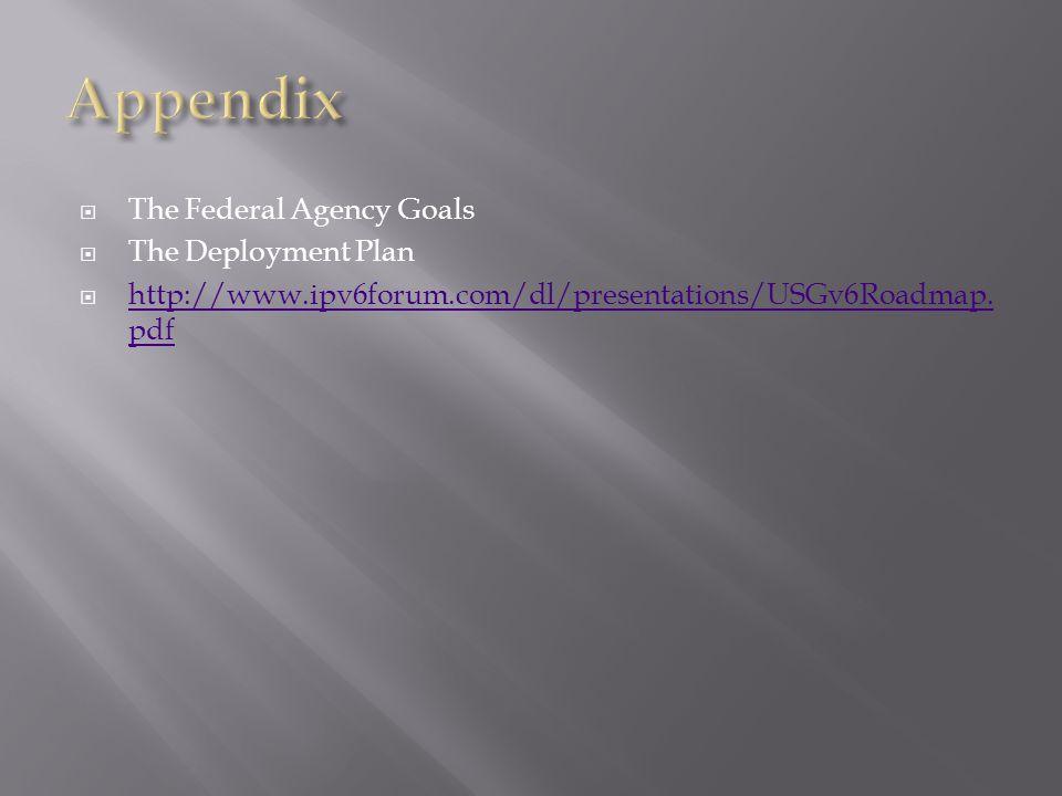  The Federal Agency Goals  The Deployment Plan  http://www.ipv6forum.com/dl/presentations/USGv6Roadmap.