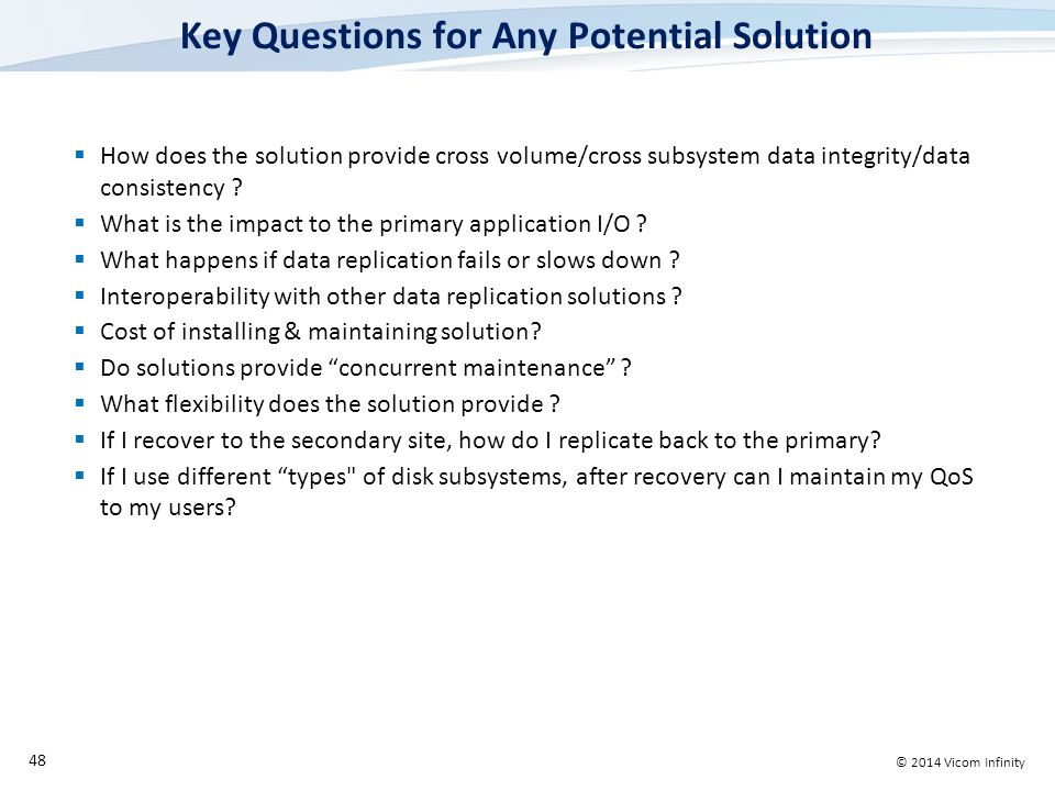 © 2014 Vicom Infinity Key Questions for Any Potential Solution  How does the solution provide cross volume/cross subsystem data integrity/data consistency .