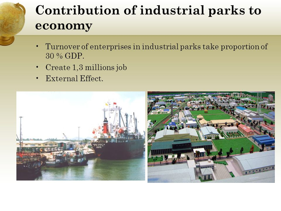 Contribution of industrial parks to economy Turnover of enterprises in industrial parks take proportion of 30 % GDP. Create 1,3 millions job External