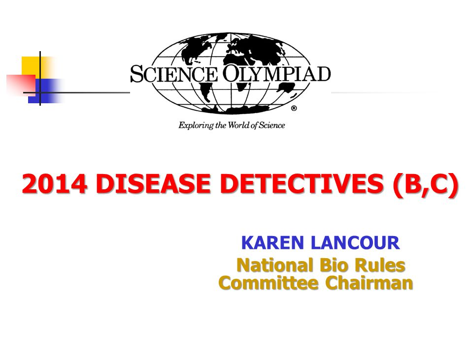 2014 DISEASE DETECTIVES (B,C) 2014 DISEASE DETECTIVES (B,C) KAREN LANCOUR National Bio Rules Committee Chairman