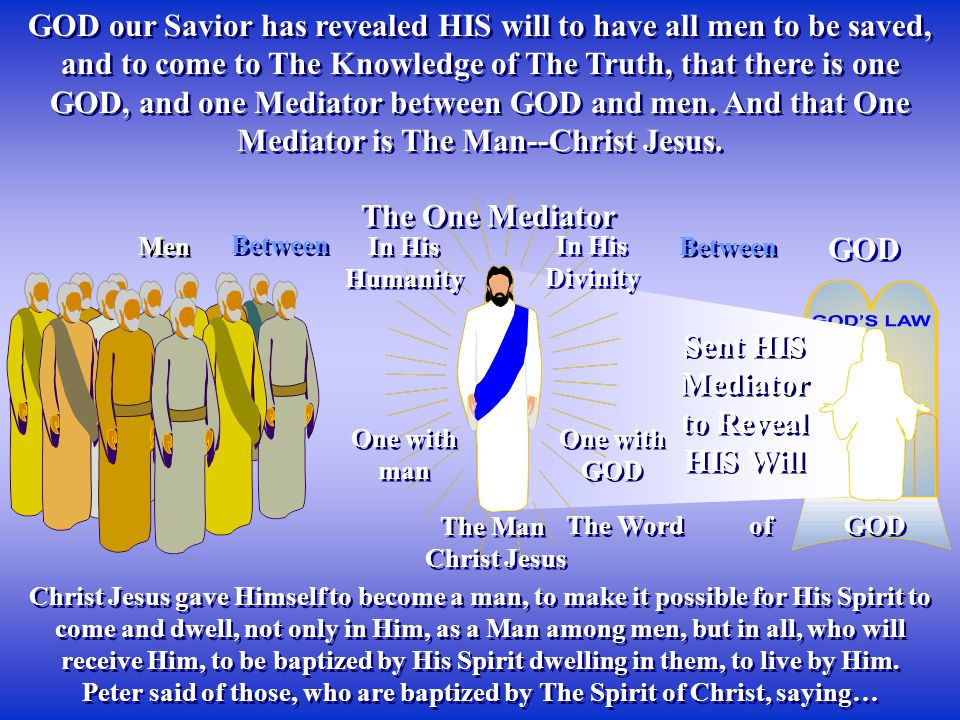 Christ Jesus gave Himself to become a man, to make it possible for His Spirit to come and dwell, not only in Him, as a Man among men, but in all, who