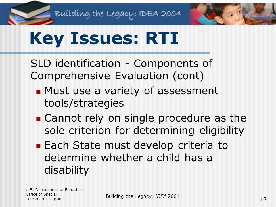 U.S. Department of Education Office of Special Education Programs Building the Legacy: IDEA 2004 12 Key Issues: RTI SLD identification - Components of