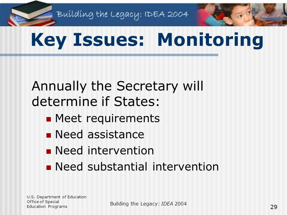 U.S. Department of Education Office of Special Education Programs Building the Legacy: IDEA 2004 29 Annually the Secretary will determine if States: M