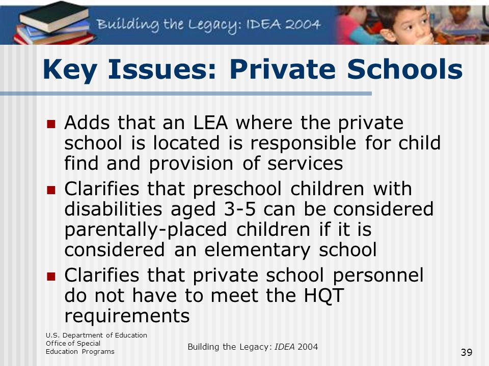 U.S. Department of Education Office of Special Education Programs Building the Legacy: IDEA 2004 39 Adds that an LEA where the private school is locat