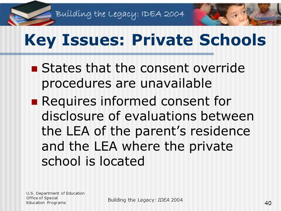 U.S. Department of Education Office of Special Education Programs Building the Legacy: IDEA 2004 40 States that the consent override procedures are un