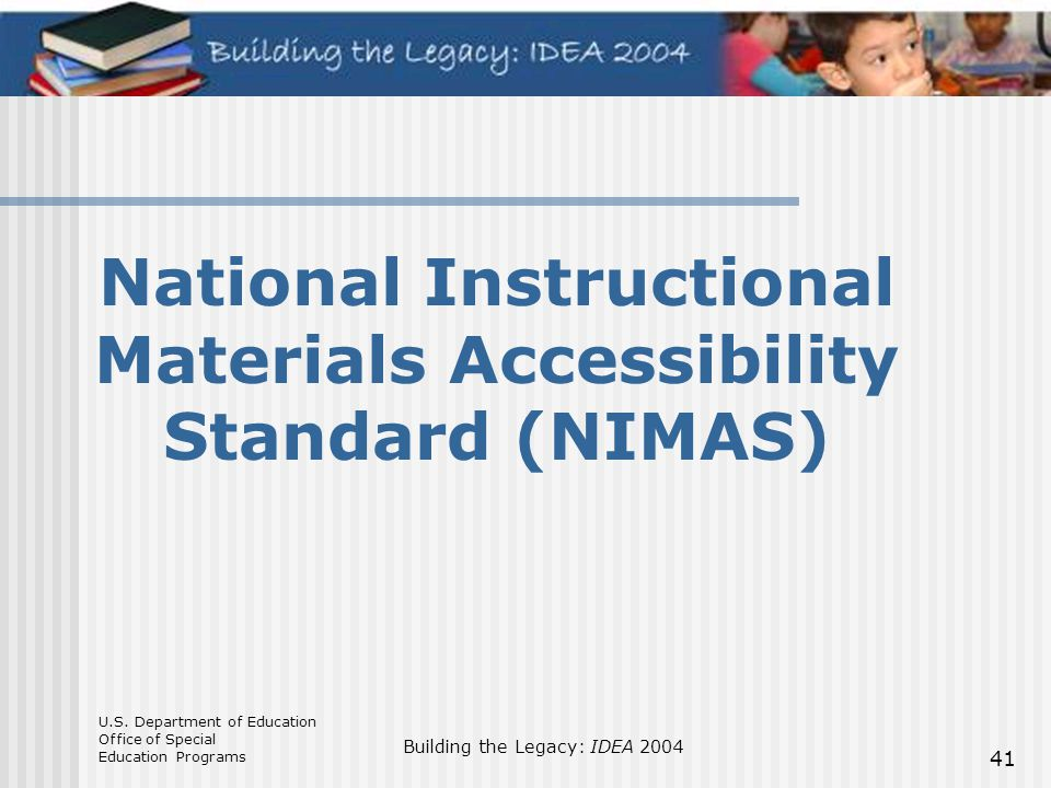 U.S. Department of Education Office of Special Education Programs Building the Legacy: IDEA 2004 41 National Instructional Materials Accessibility Sta