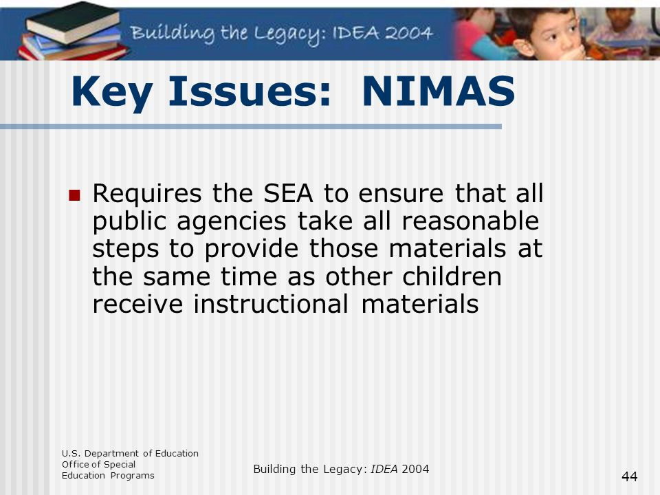 U.S. Department of Education Office of Special Education Programs Building the Legacy: IDEA 2004 44 Requires the SEA to ensure that all public agencie