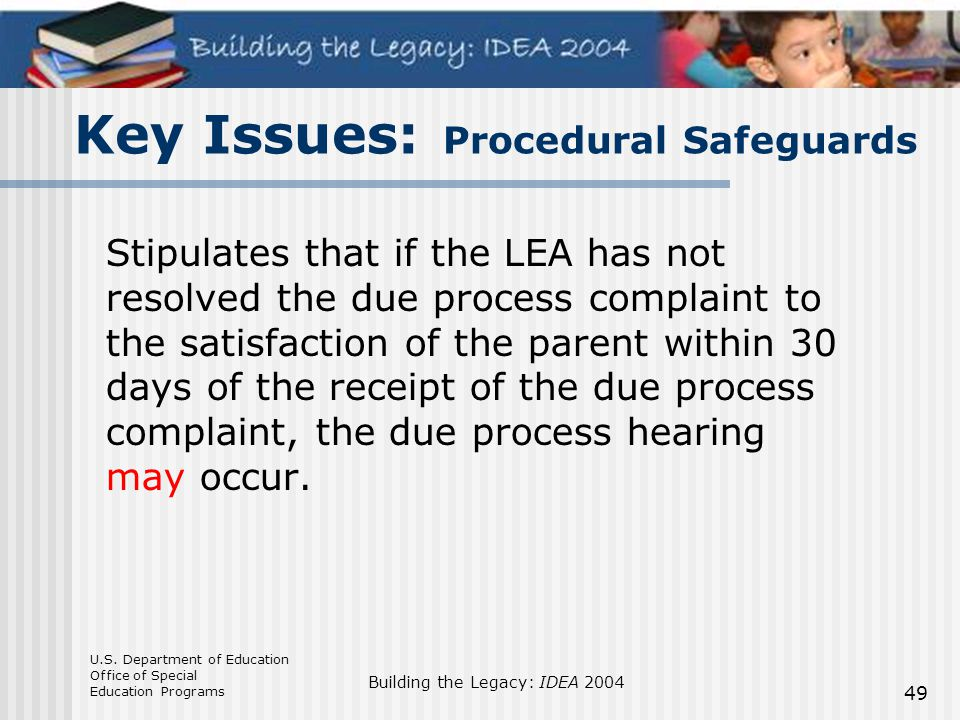 U.S. Department of Education Office of Special Education Programs Building the Legacy: IDEA 2004 49 Key Issues: Procedural Safeguards Stipulates that