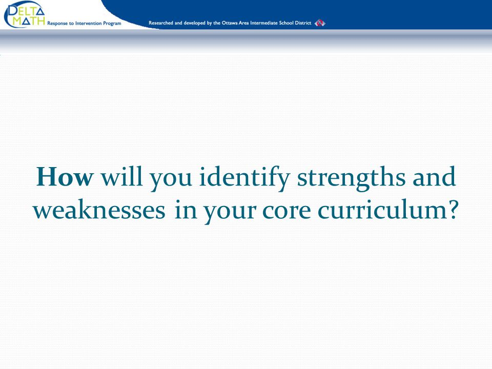 How will you identify strengths and weaknesses in your core curriculum?