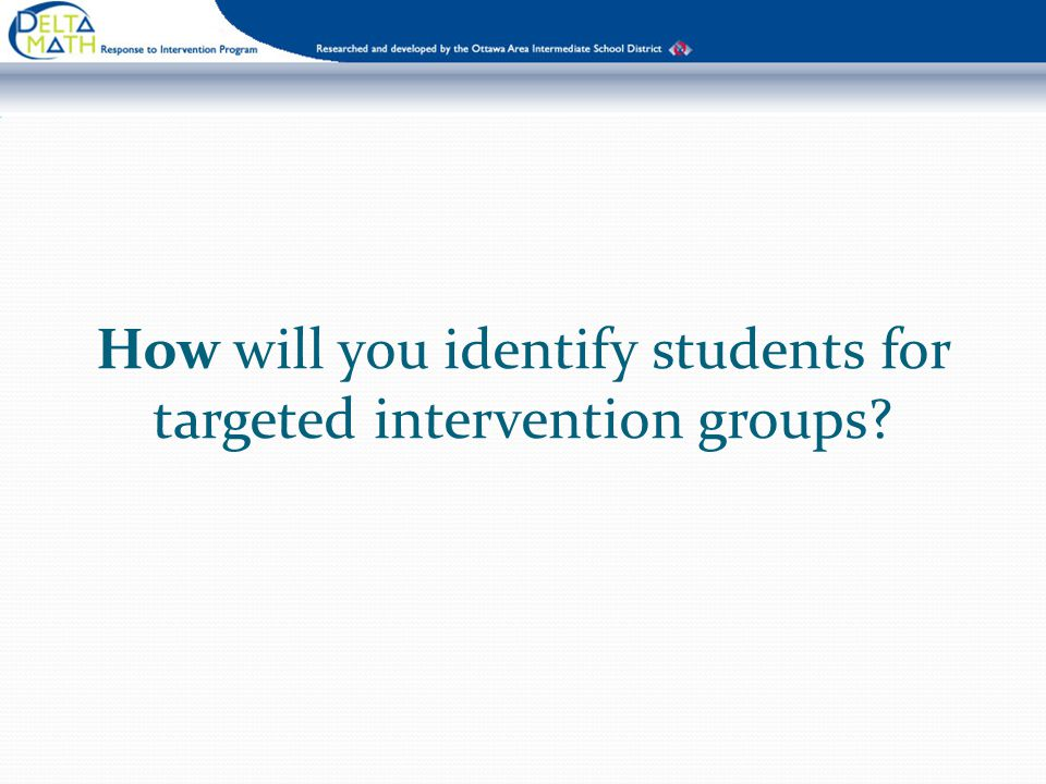 How will you identify students for targeted intervention groups