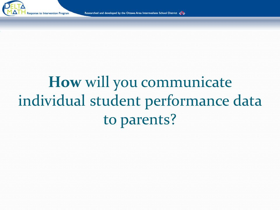 How will you communicate individual student performance data to parents?