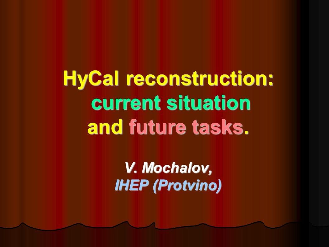 V.Mochalov. HyCal Status 2 July 29, 2005 Part I.