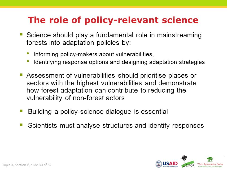 The role of policy-relevant science  Science should play a fundamental role in mainstreaming forests into adaptation policies by: Informing policy-ma