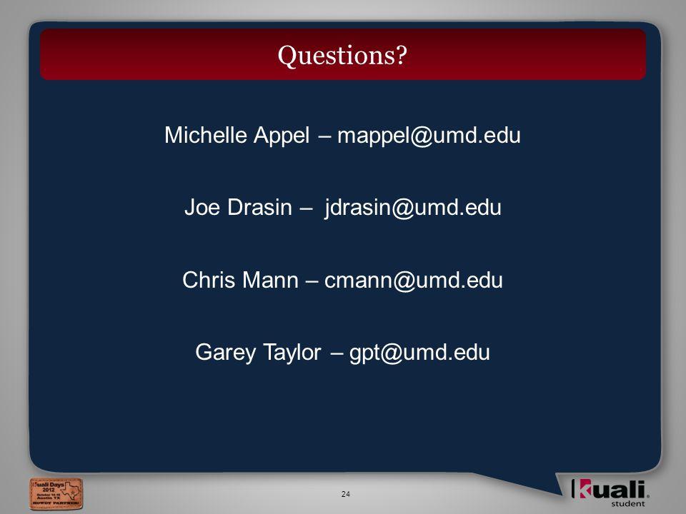 24 Michelle Appel – mappel@umd.edu Joe Drasin – jdrasin@umd.edu Chris Mann – cmann@umd.edu Garey Taylor – gpt@umd.edu Questions?