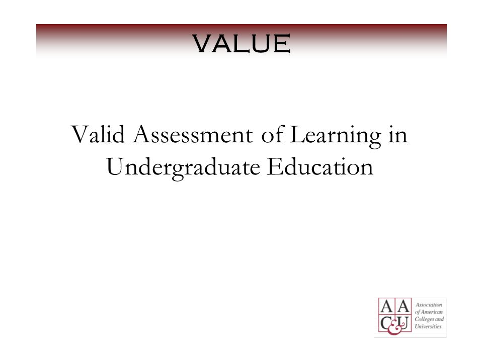 VALUE Valid Assessment of Learning in Undergraduate Education
