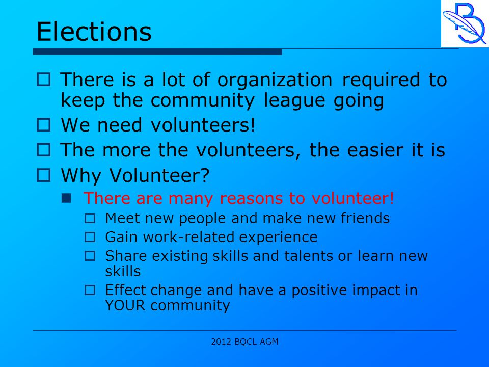 2012 BQCL AGM Elections  There is a lot of organization required to keep the community league going  We need volunteers.