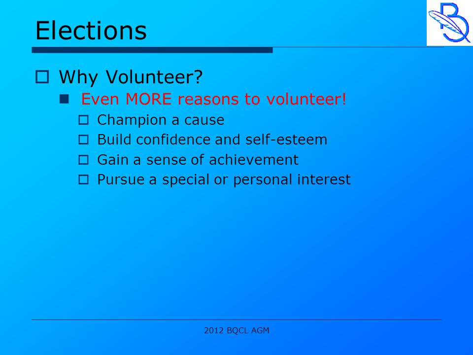 2012 BQCL AGM Elections  Why Volunteer. Even MORE reasons to volunteer.