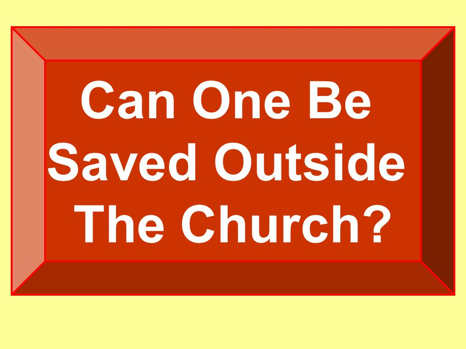 Can One Be Saved Outside The Church?