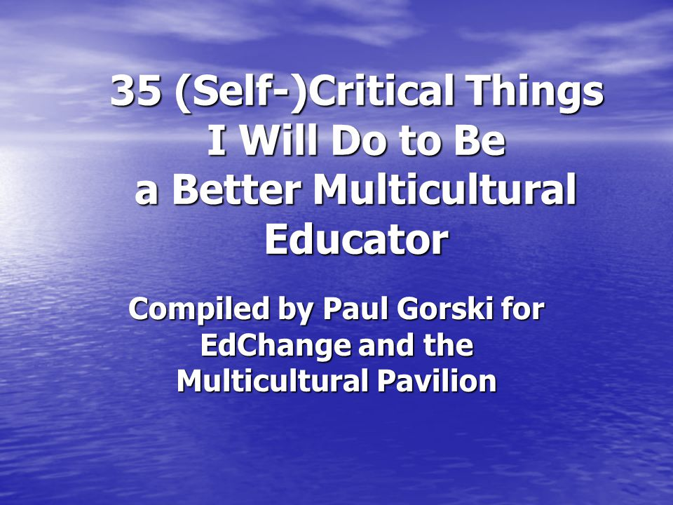I Will Be a Better Multicultural Educator Still, I tend to fall back on my most comfortable teaching style most often.