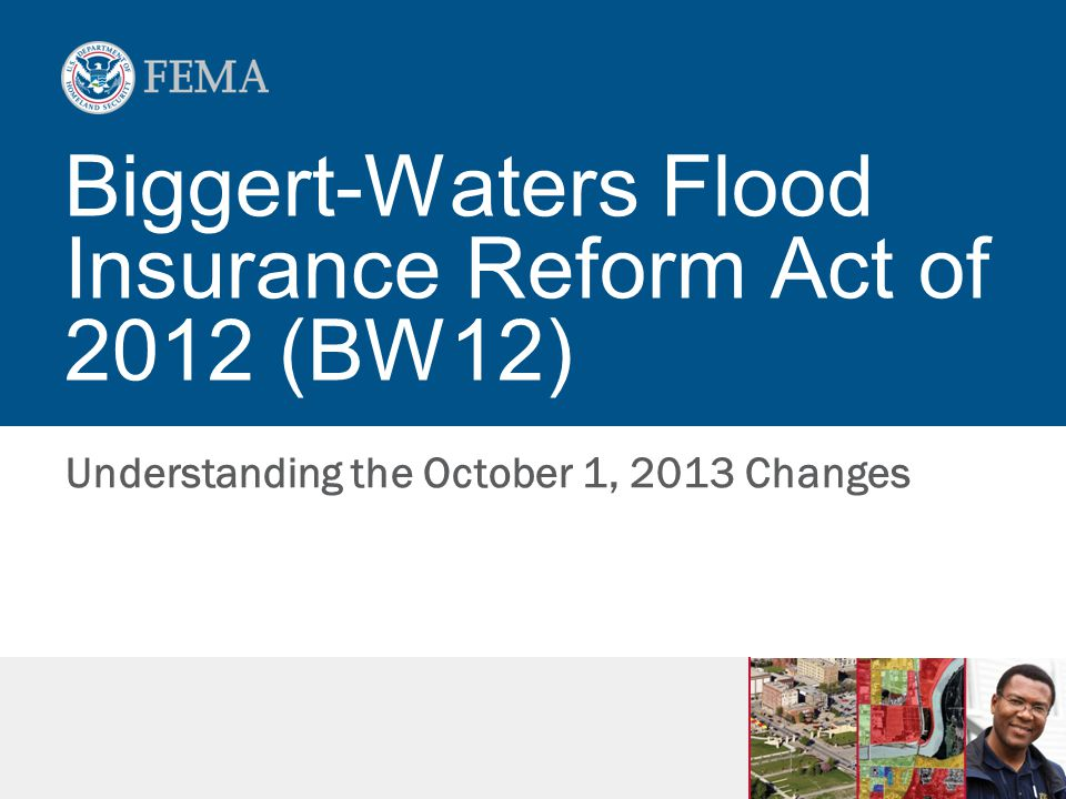 Biggert-Waters Flood Insurance Reform Act of 2012 (BW12) Understanding the October 1, 2013 Changes